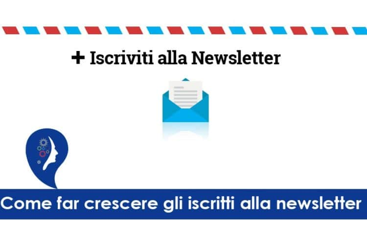 Come far crescere gli iscritti alla newsletter con strategie di content marketing.