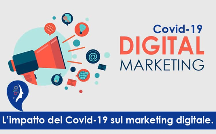 L'impatto del Covid-19 sul marketing ed il marketing digitale.